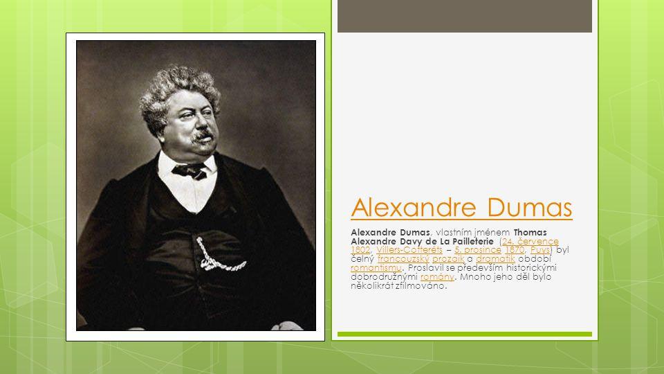 Alexandre Dumas Alexandre Dumas, vlastním jménem Thomas Alexandre Davy de La Pailleterie (24. července 1802, Villers-Cotteréts – 5. prosince 1870, Puy
