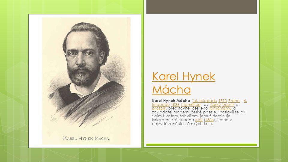 Karel Hynek Mácha Karel Hynek Mácha (16. listopadu 1810 Praha – 6. listopadu 1836 Litoměřice) byl český básník a prozaik, představitel českého romanti