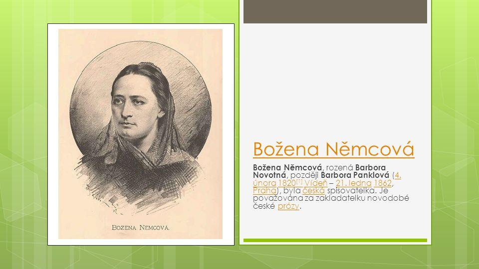 Božena Němcová Božena Němcová, rozená Barbora Novotná, později Barbora Panklová (4. února 1820 [1] Vídeň – 21. ledna 1862, Praha), byla česká spisovat