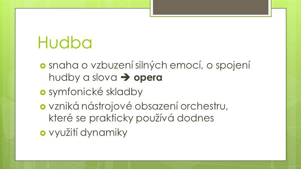 Hudba  snaha o vzbuzení silných emocí, o spojení hudby a slova  opera  symfonické skladby  vzniká nástrojové obsazení orchestru, které se praktick
