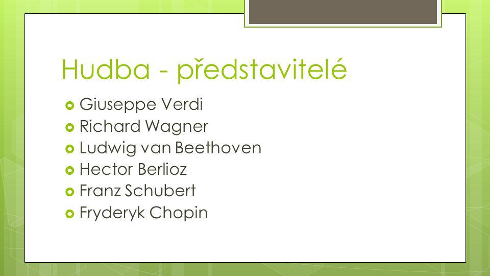 Hudba - představitelé  Giuseppe Verdi  Richard Wagner  Ludwig van Beethoven  Hector Berlioz  Franz Schubert  Fryderyk Chopin