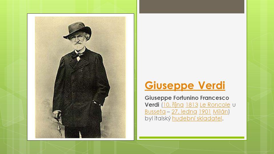 Giuseppe Verdi Giuseppe Fortunino Francesco Verdi (10. října 1813 Le Roncole u Busseta – 27. ledna 1901 Milán) byl italský hudební skladatel.10. října