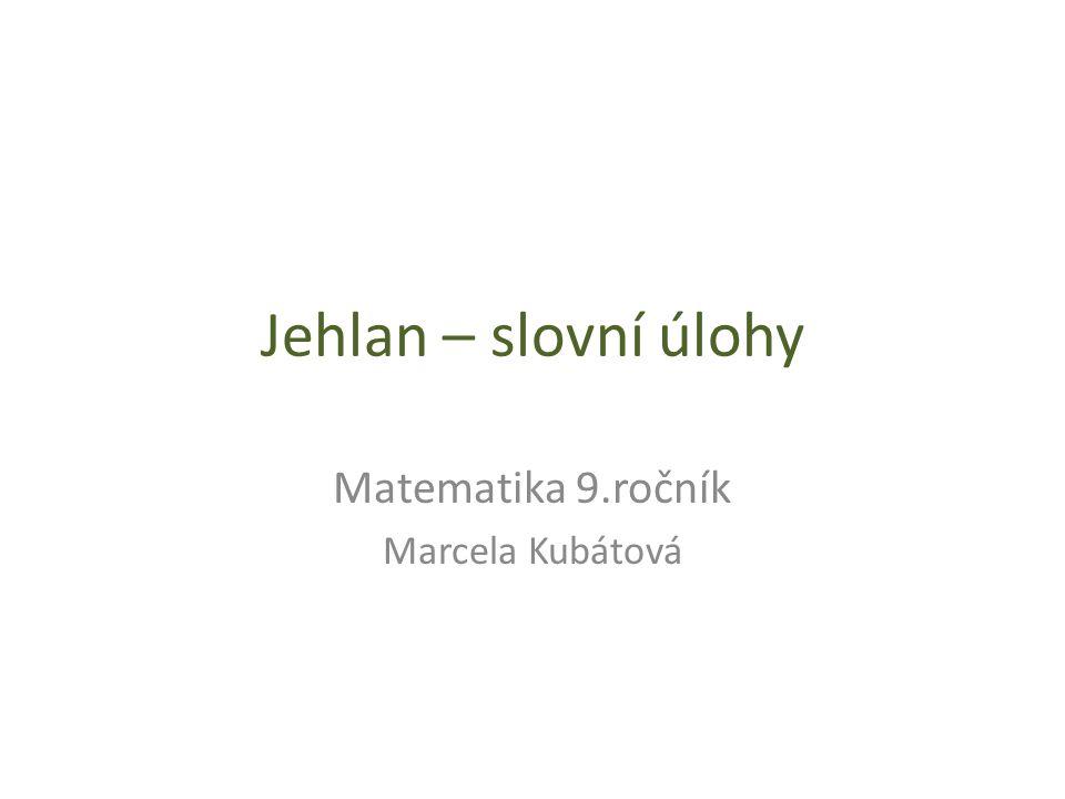 Jehlan – slovní úlohy Matematika 9.ročník Marcela Kubátová