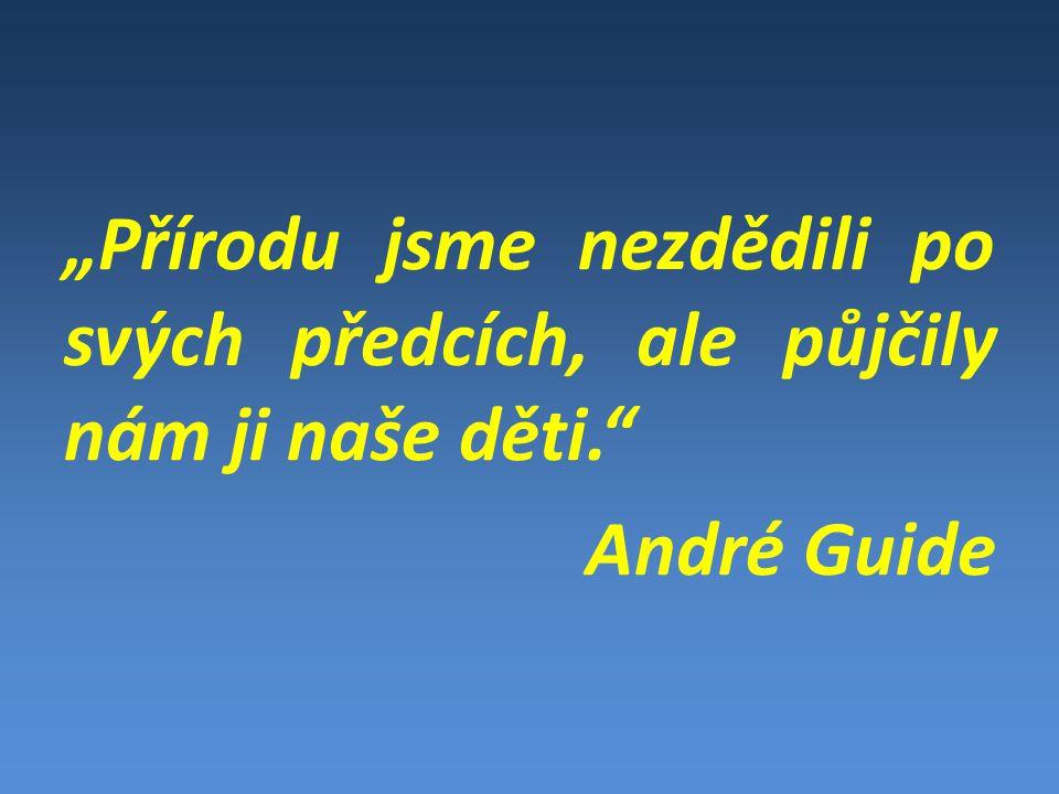 """""""Přírodu jsme nezdědili po svých předcích, ale půjčily nám ji naše děti. André Guide"""