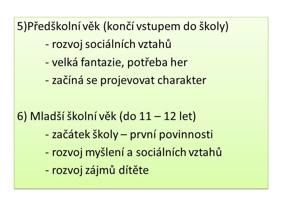 5)Předškolní věk (končí vstupem do školy) - rozvoj sociálních vztahů - velká fantazie, potřeba her - začíná se projevovat charakter 6) Mladší školní v