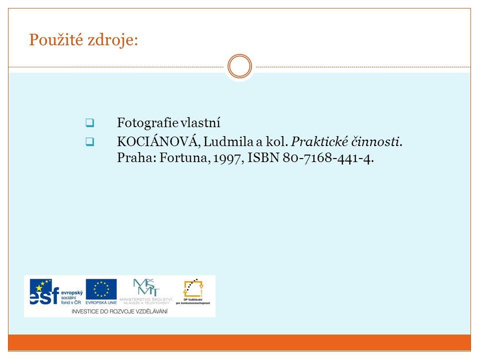 Použité zdroje:  Fotografie vlastní  KOCIÁNOVÁ, Ludmila a kol. Praktické činnosti. Praha: Fortuna, 1997, ISBN 80-7168-441-4.