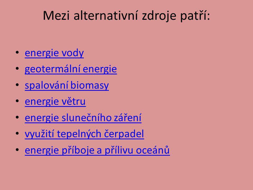 Mezi alternativní zdroje patří: energie vody geotermální energie spalování biomasy energie větru energie slunečního záření využití tepelných čerpadel