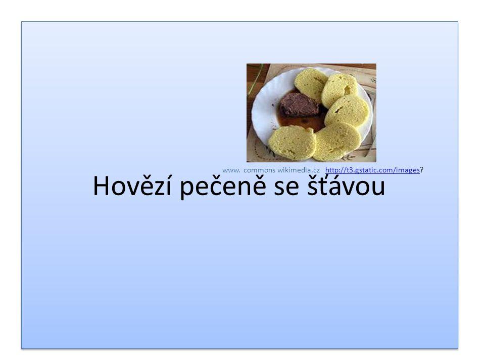 Hovězí pečeně se šťávou www. commons wikimedia.cz http://t3.gstatic.com/images?http://t3.gstatic.com/images