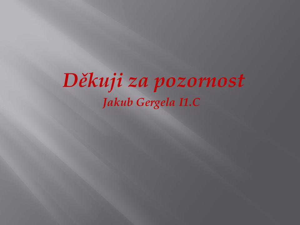 Děkuji za pozornost Jakub Gergela I1.C