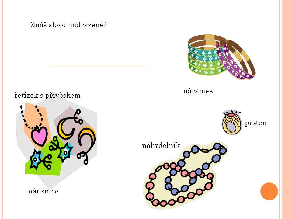 náušnice řetízek s přívěskem náramek prsten náhrdelník Znáš slovo nadřazené?