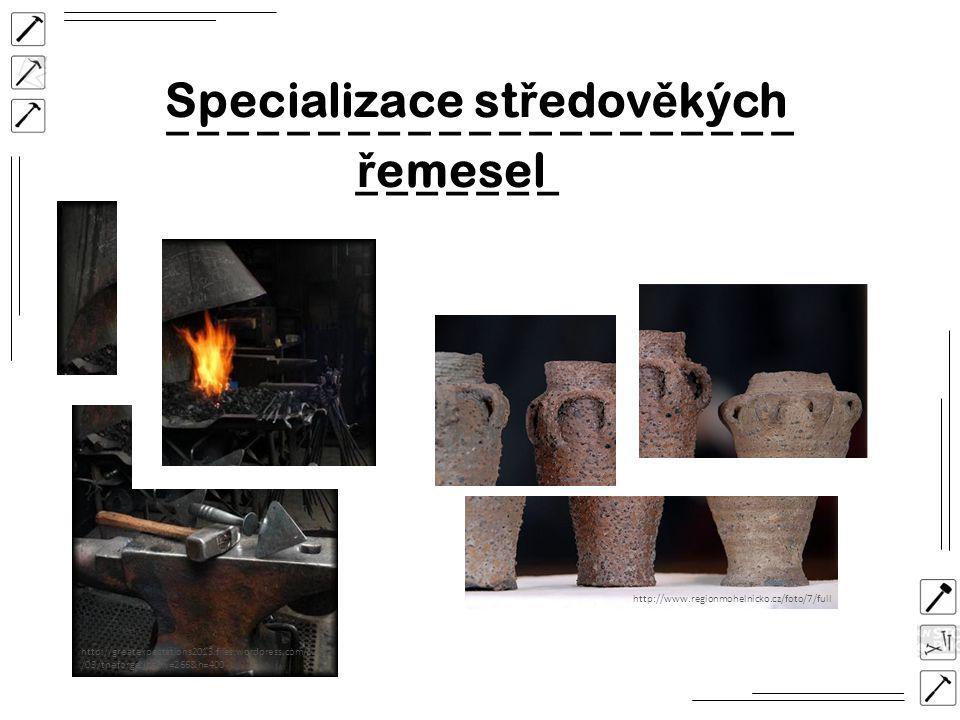 Specializace st ř edov ě kých ř emesel http://greatexpectations2013.files.wordpress.com/2010 /03/theforge.jpg?w=266&h=400 http://www.regionmohelnicko.cz/foto/7/full