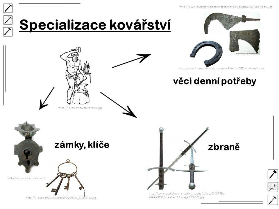 http://www.lovecpokladu.cz/img/2008/simsa/4.jpg http://www.outfit4events.cz/bmz_cache/d/decb0043778b a844e05381cdaa0ecd5f.image.220x220.jpg http://www.kovarstvi-korekt.cz/upload/item/1061/small-main.png http://www.detektorweb.cz/images/stories/upload/2007/9804/obr1.jpg Specializace ková ř ství zámky, klí č e zbran ě v ě ci denní pot ř eby http://i.idnes.cz/08/031/gal/PKA219335_CB001442.jpg http://jdrbal.sweb.cz/kovar01.jpg