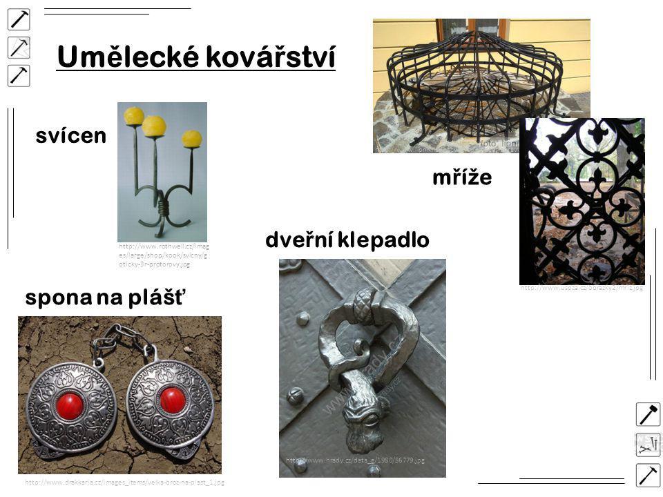 Um ě lecké ková ř ství spona na pláš ť svícen mřížemříže http://www.drakkaria.cz/images_items/velka-broz-na-plast_1.jpg http://www.lipniknadbecvou.eu/images/zpravy/clanek234/foto048_stredni.jpg http://www.uspza.cz/obrazky2/mriz.jpg http://www.hrady.cz/data_g/1980/56779.jpg http://www.rothwell.cz/imag es/large/shop/kook/svicny/g oticky-3r-protorovy.jpg dve ř ní klepadlo