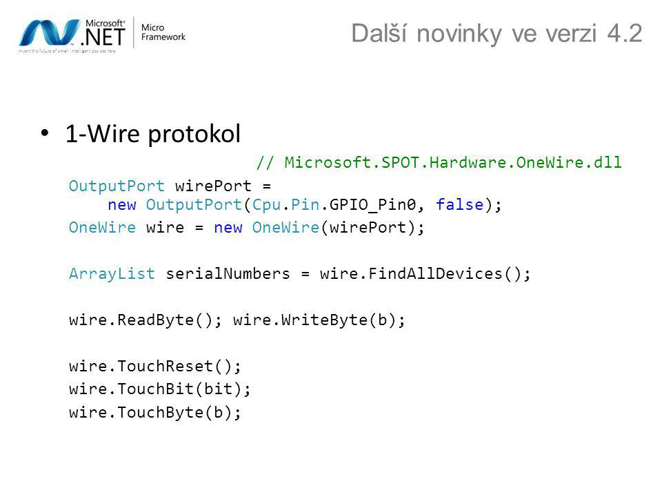 Invent the future of small intelligent devices here. 1-Wire protokol // Microsoft.SPOT.Hardware.OneWire.dll OutputPort wirePort = new OutputPort(Cpu.P