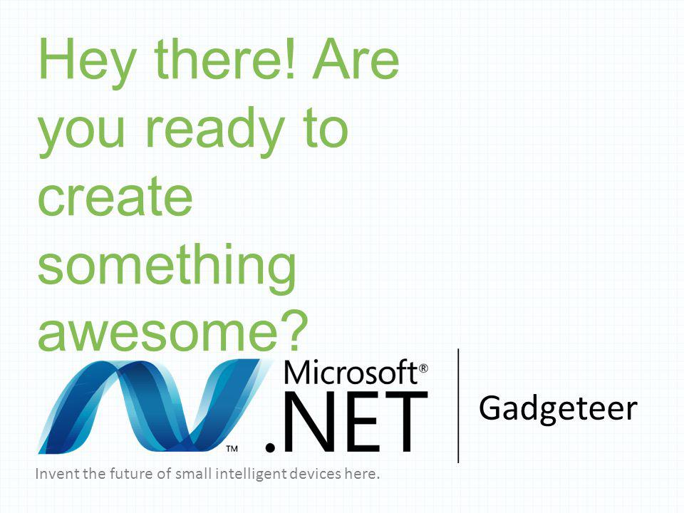 Invent the future of small intelligent devices here. Hey there! Are you ready to create something awesome? Gadgeteer