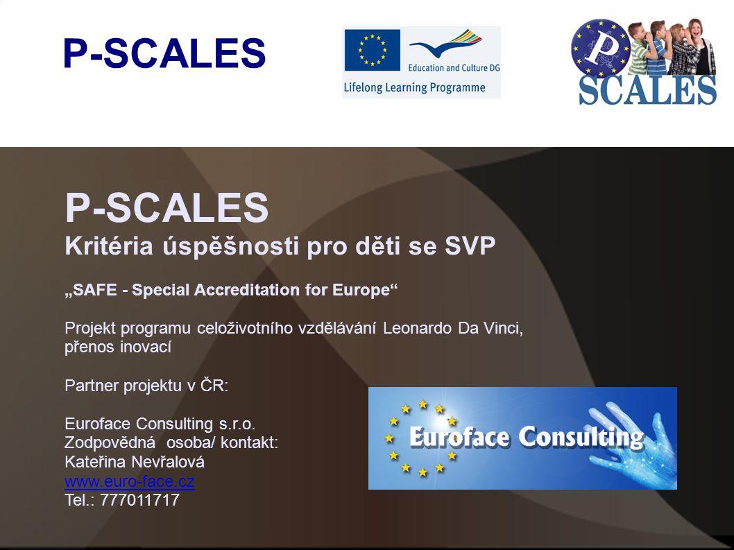 """P-SCALES Kritéria úspěšnosti pro děti se SVP """"SAFE - Special Accreditation for Europe Projekt programu celoživotního vzdělávání Leonardo Da Vinci, přenos inovací Partner projektu v ČR: Euroface Consulting s.r.o."""