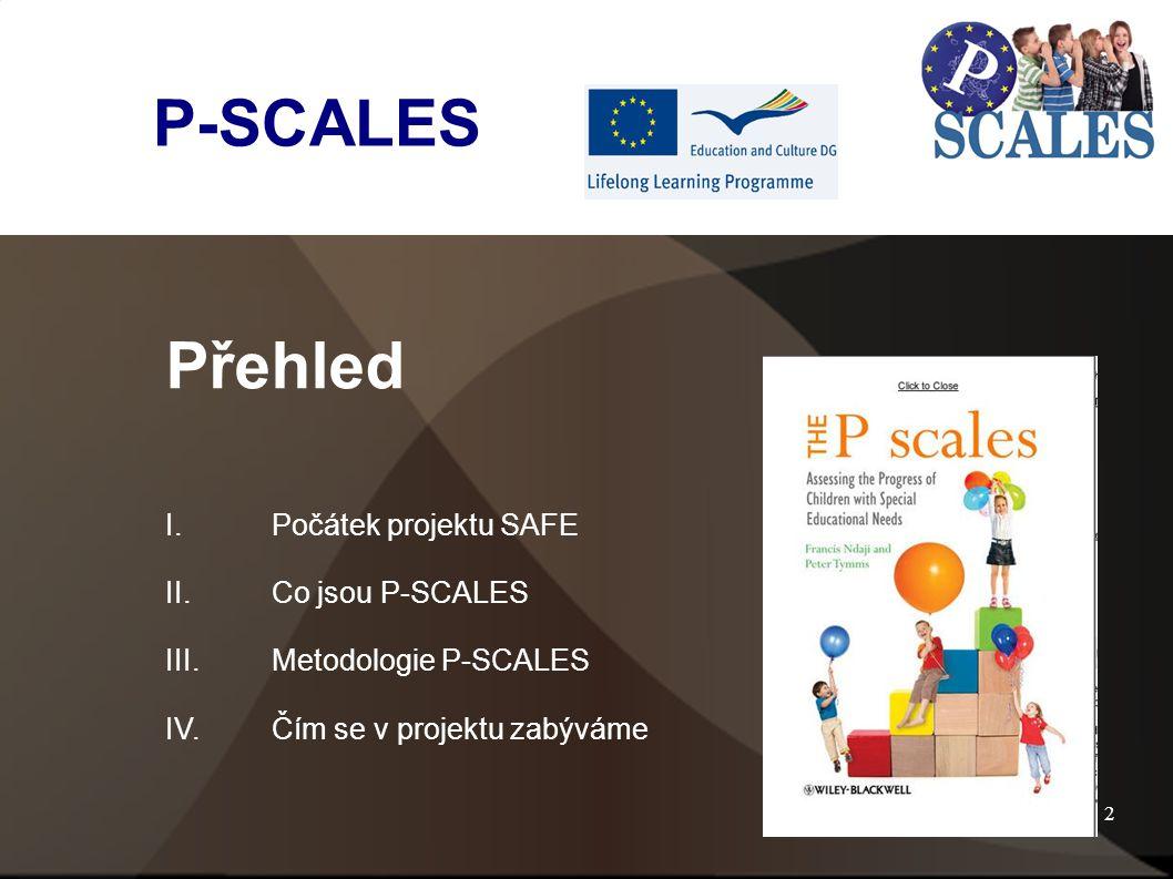 2 Přehled I.Počátek projektu SAFE II.Co jsou P-SCALES III.Metodologie P-SCALES IV.Čím se v projektu zabýváme P-SCALES