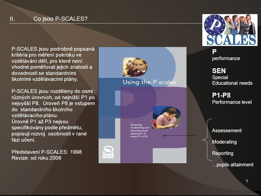 7 P-SCALES jsou podrobně popsaná kritéria pro měření pokroku ve vzdělávání dětí, pro které není vhodné poměřovat jejich znalosti a dovednosti se standardními školními vzdělávacími plány.
