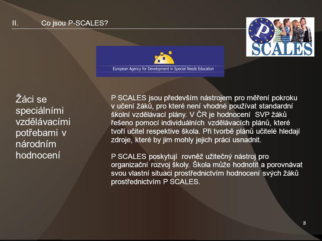 8 II.Co jsou P-SCALES? Žáci se speciálními vzdělávacími potřebami v národním hodnocení P SCALES jsou především nástrojem pro měření pokroku v učení žá