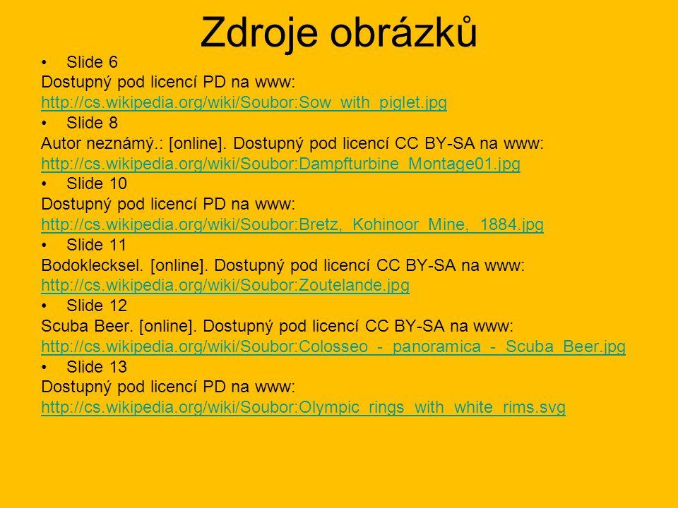 Zdroje obrázků Slide 6 Dostupný pod licencí PD na www: http://cs.wikipedia.org/wiki/Soubor:Sow_with_piglet.jpg Slide 8 Autor neznámý.: [online]. Dostu