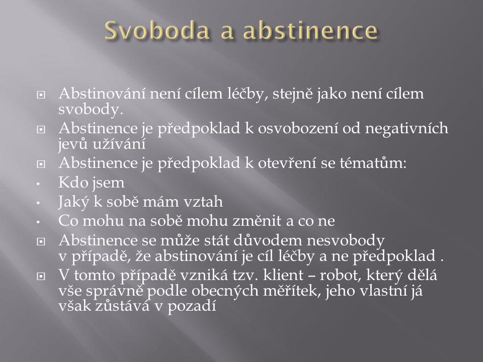  Abstinování není cílem léčby, stejně jako není cílem svobody.  Abstinence je předpoklad k osvobození od negativních jevů užívání  Abstinence je př