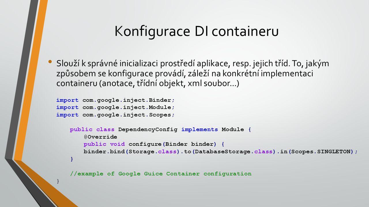 Konfigurace DI containeru Slouží k správné inicializaci prostředí aplikace, resp. jejich tříd. To, jakým způsobem se konfigurace provádí, záleží na ko