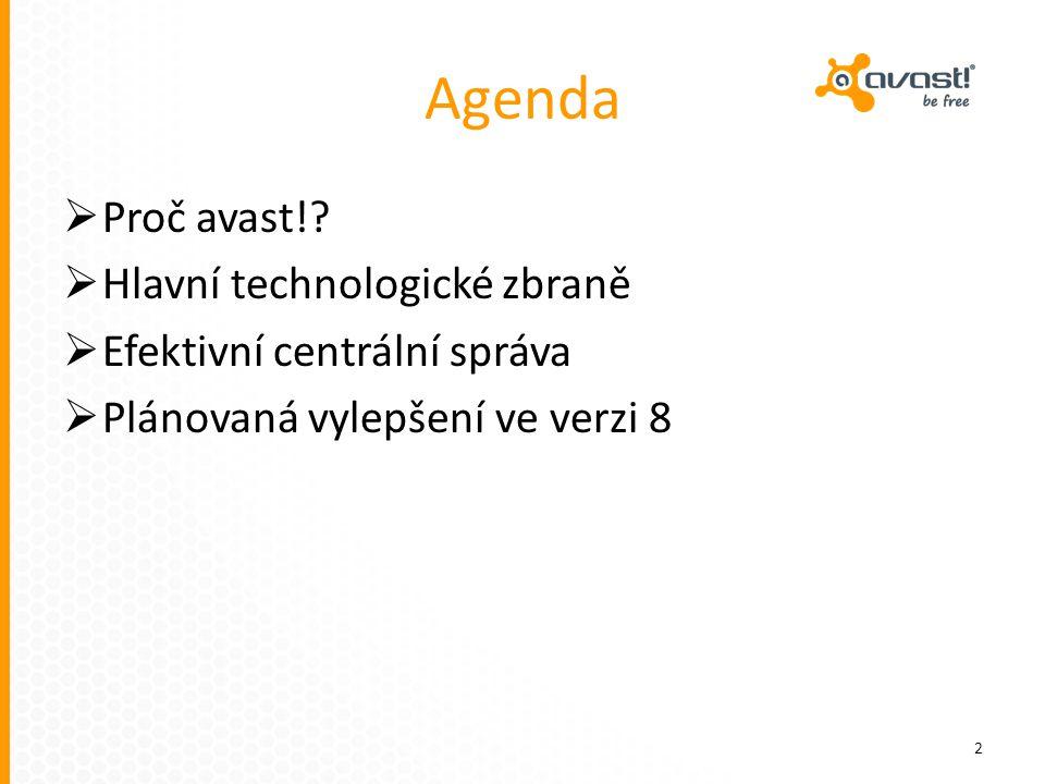 Agenda  Proč avast!?  Hlavní technologické zbraně  Efektivní centrální správa  Plánovaná vylepšení ve verzi 8 2