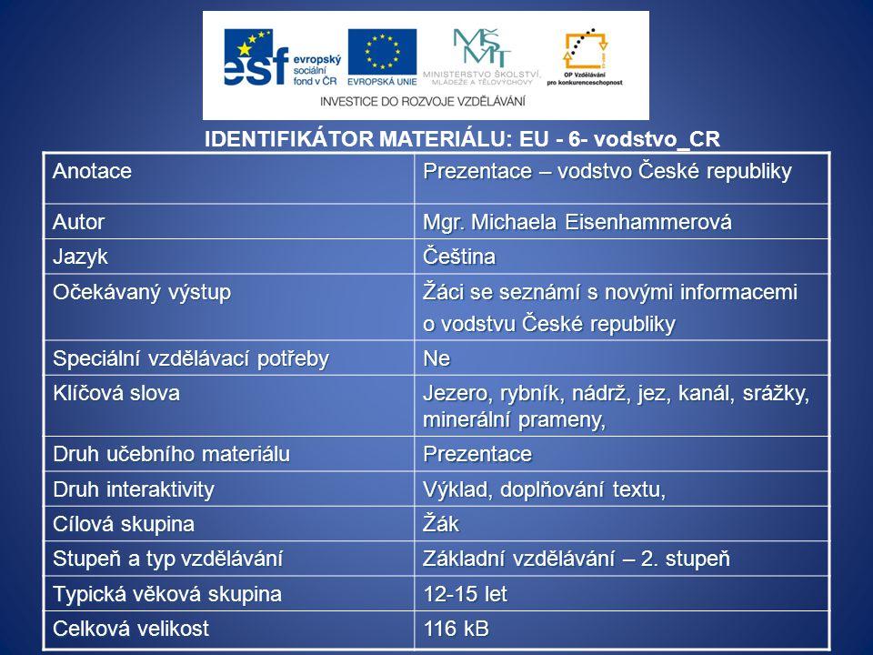 IDENTIFIKÁTOR MATERIÁLU: EU - 6- vodstvo_CRAnotace Prezentace – vodstvo České republiky Autor Mgr. Michaela Eisenhammerová JazykČeština Očekávaný výst