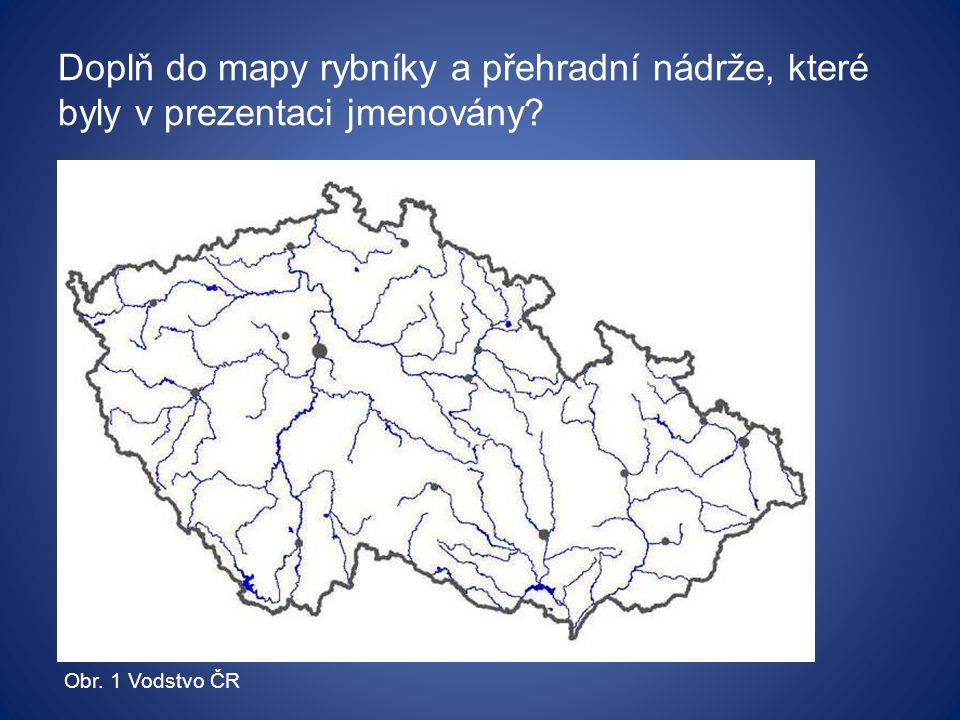 Doplň do mapy rybníky a přehradní nádrže, které byly v prezentaci jmenovány? Obr. 1 Vodstvo ČR