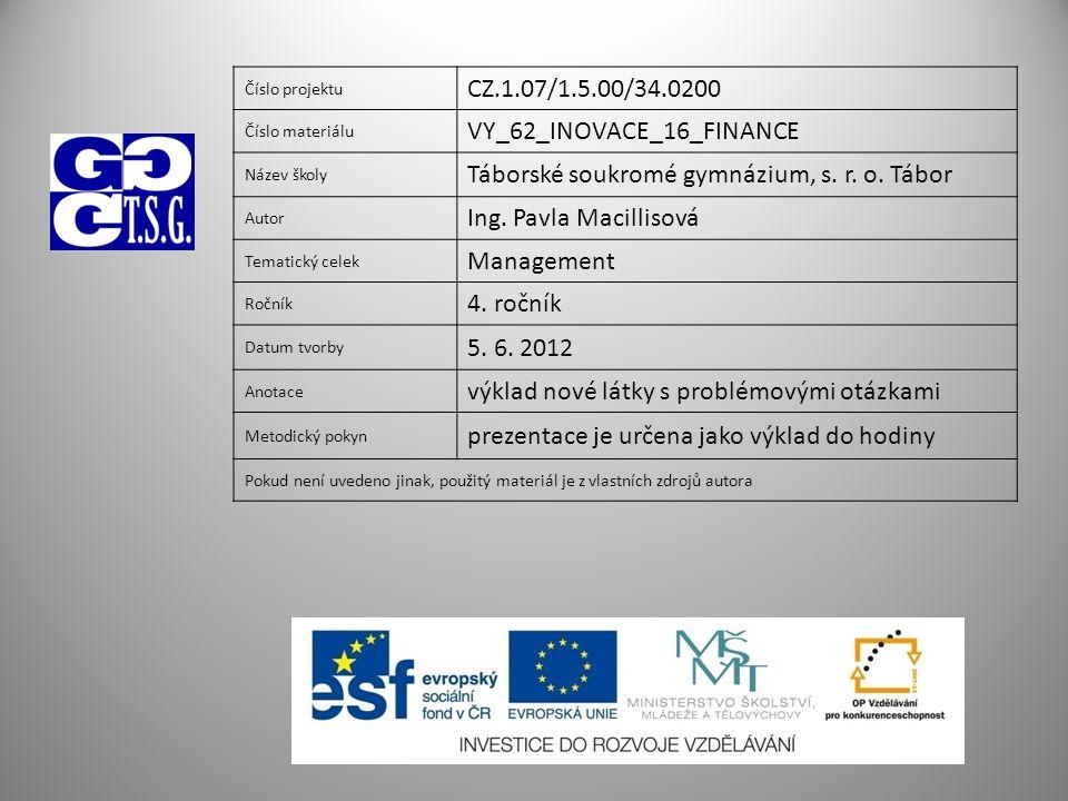 Číslo projektu CZ.1.07/1.5.00/34.0200 Číslo materiálu VY_62_INOVACE_16_FINANCE Název školy Táborské soukromé gymnázium, s. r. o. Tábor Autor Ing. Pavl