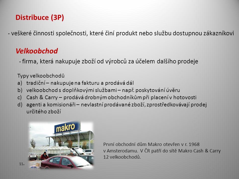 Distribuce (3P) - veškeré činnosti společnosti, které činí produkt nebo službu dostupnou zákazníkovi Velkoobchod - firma, která nakupuje zboží od výrobců za účelem dalšího prodeje Typy velkoobchodů a)tradiční – nakupuje na fakturu a prodává dál b)velkoobchod s doplňkovými službami – např.