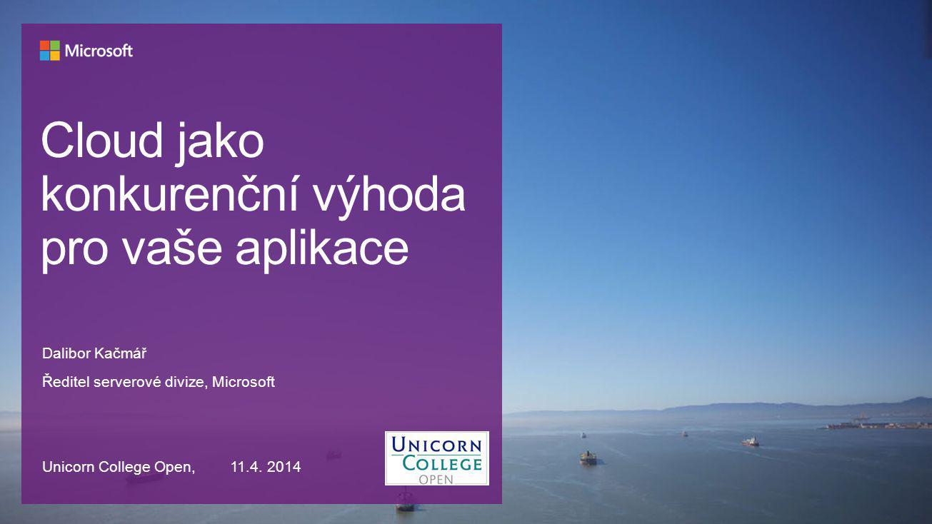 Dalibor Kačmář Ředitel serverové divize, Microsoft Unicorn College Open, 11.4. 2014