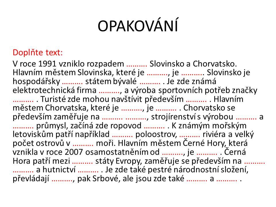 OPAKOVÁNÍ Doplňte text: V roce 1991 vzniklo rozpadem ………. Slovinsko a Chorvatsko. Hlavním městem Slovinska, které je ………., je ……….. Slovinsko je hospo