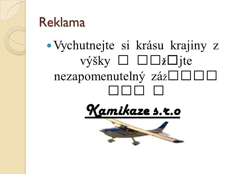 Reklama Vychutnejte si kr á su krajiny z výšky a za ž ijte nezapomenutelný z á ž itek jen s Kamikaze s.r.o