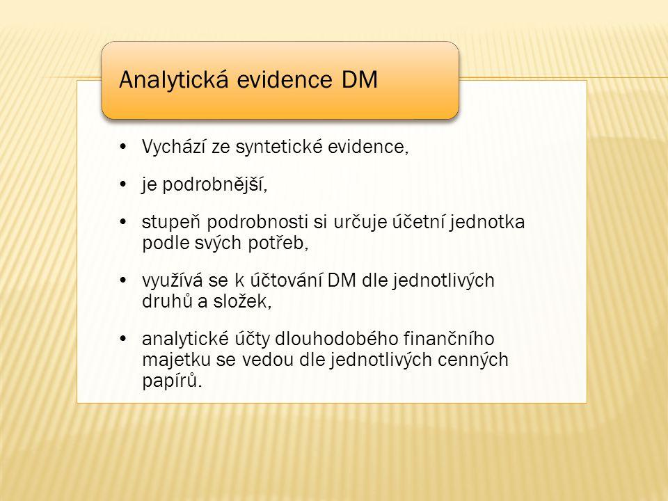 Vychází ze syntetické evidence, je podrobnější, stupeň podrobnosti si určuje účetní jednotka podle svých potřeb, využívá se k účtování DM dle jednotli