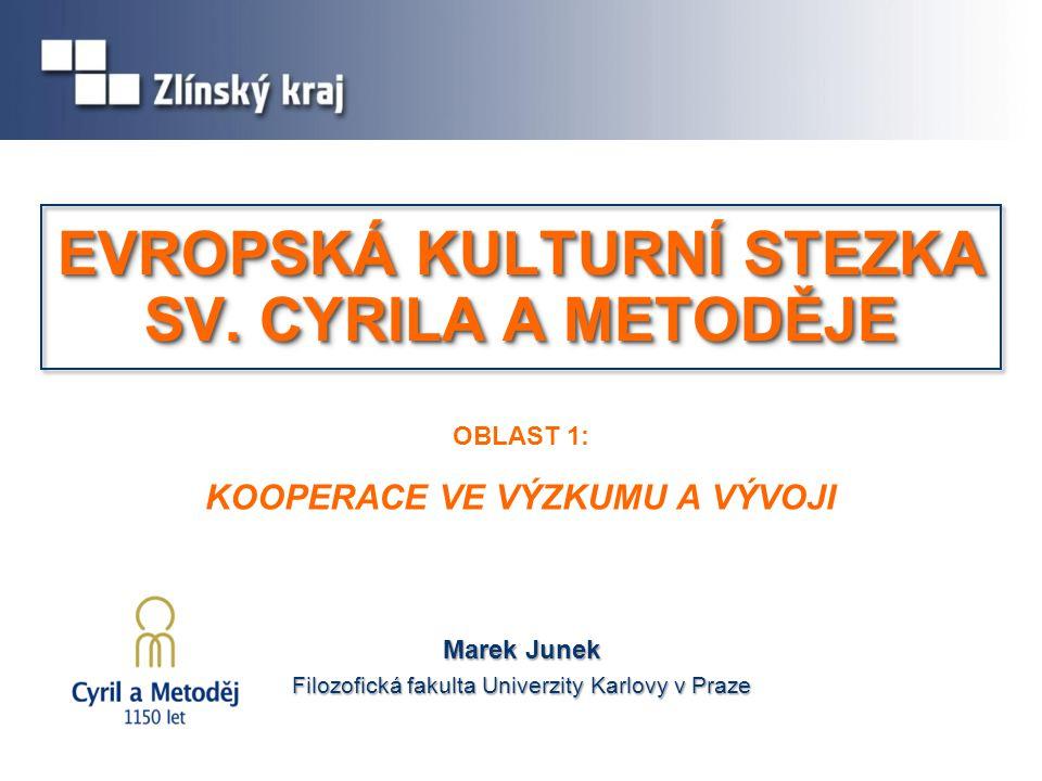 OBLAST 1: KOOPERACE VE VÝZKUMU A VÝVOJI Marek Junek Filozofická fakulta Univerzity Karlovy v Praze EVROPSKÁ KULTURNÍ STEZKA SV. CYRILA A METODĚJE