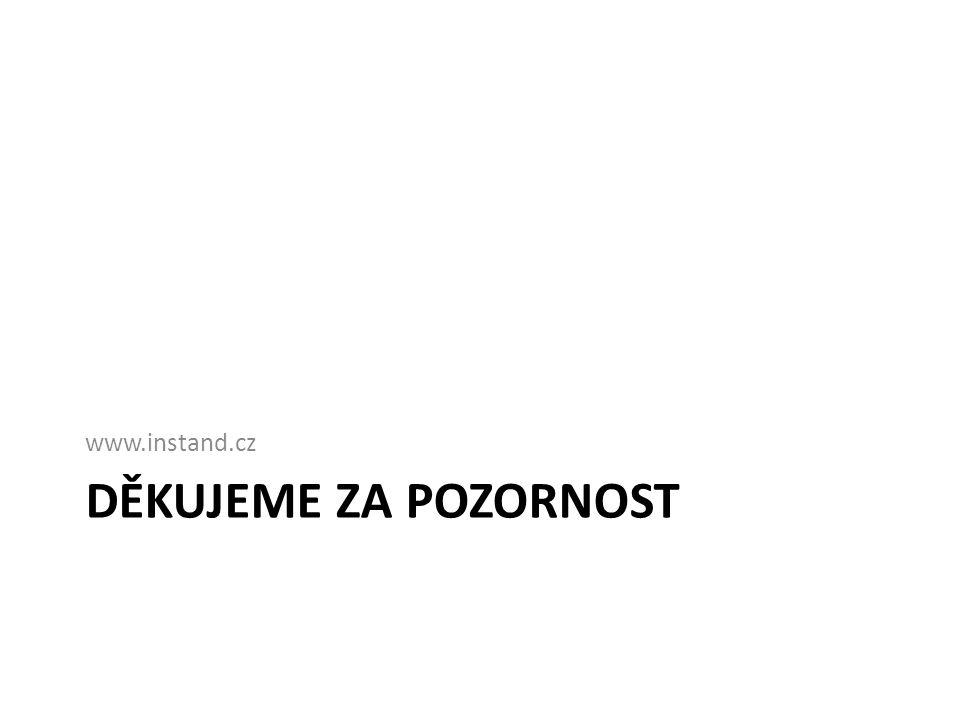 DĚKUJEME ZA POZORNOST www.instand.cz