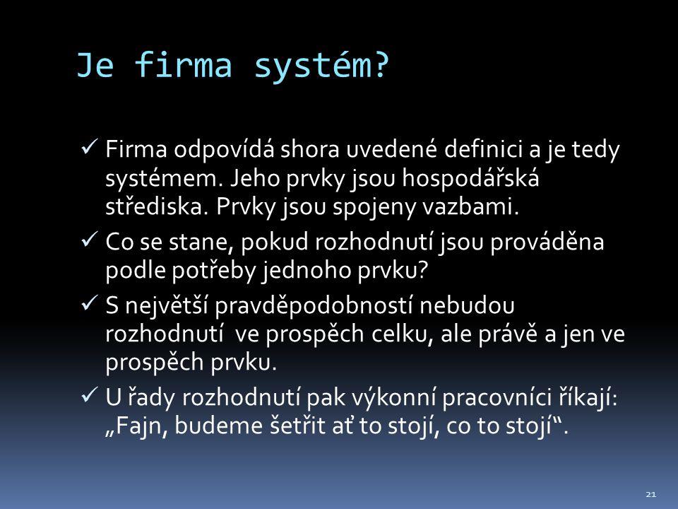 Je firma systém. Firma odpovídá shora uvedené definici a je tedy systémem.