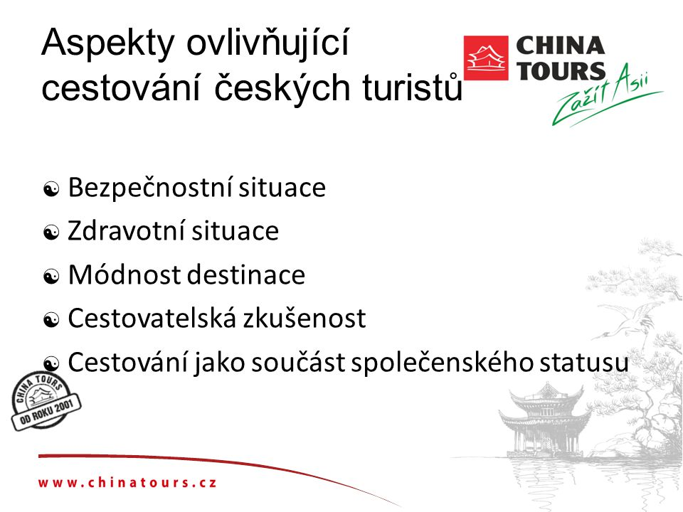 Aspekty ovlivňující cestování českých turistů  Bezpečnostní situace  Zdravotní situace  Módnost destinace  Cestovatelská zkušenost  Cestování jako součást společenského statusu