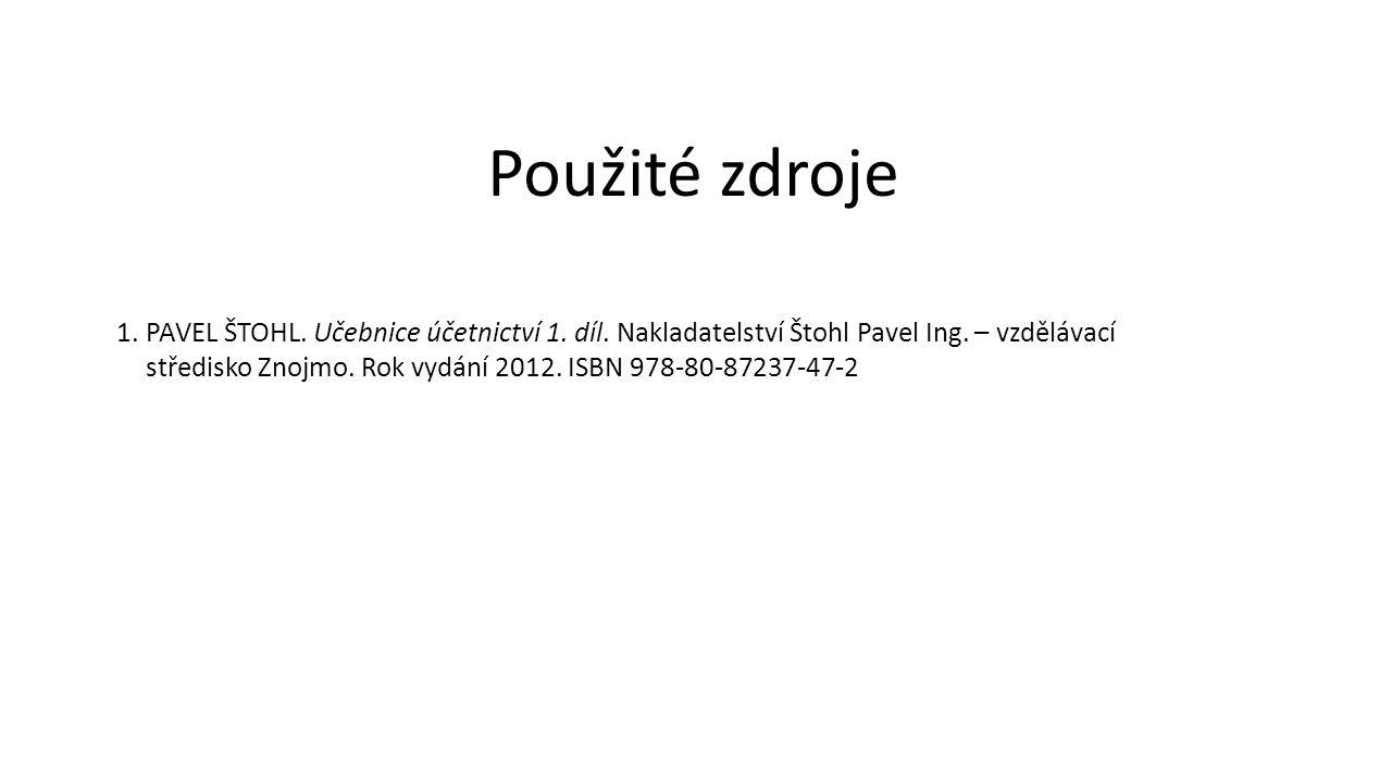1.PAVEL ŠTOHL. Učebnice účetnictví 1. díl. Nakladatelství Štohl Pavel Ing. – vzdělávací středisko Znojmo. Rok vydání 2012. ISBN 978-80-87237-47-2 Použ