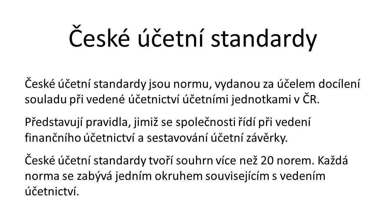 České účetní standardy České účetní standardy jsou normu, vydanou za účelem docílení souladu při vedené účetnictví účetními jednotkami v ČR. Představu