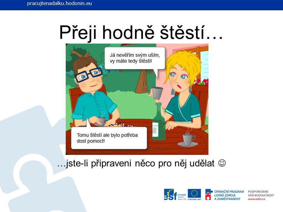 Přeji hodně štěstí… …jste-li připraveni něco pro něj udělat www.pracujtenadalku.hodonin.eu pracujtenadalku.hodonin.eu