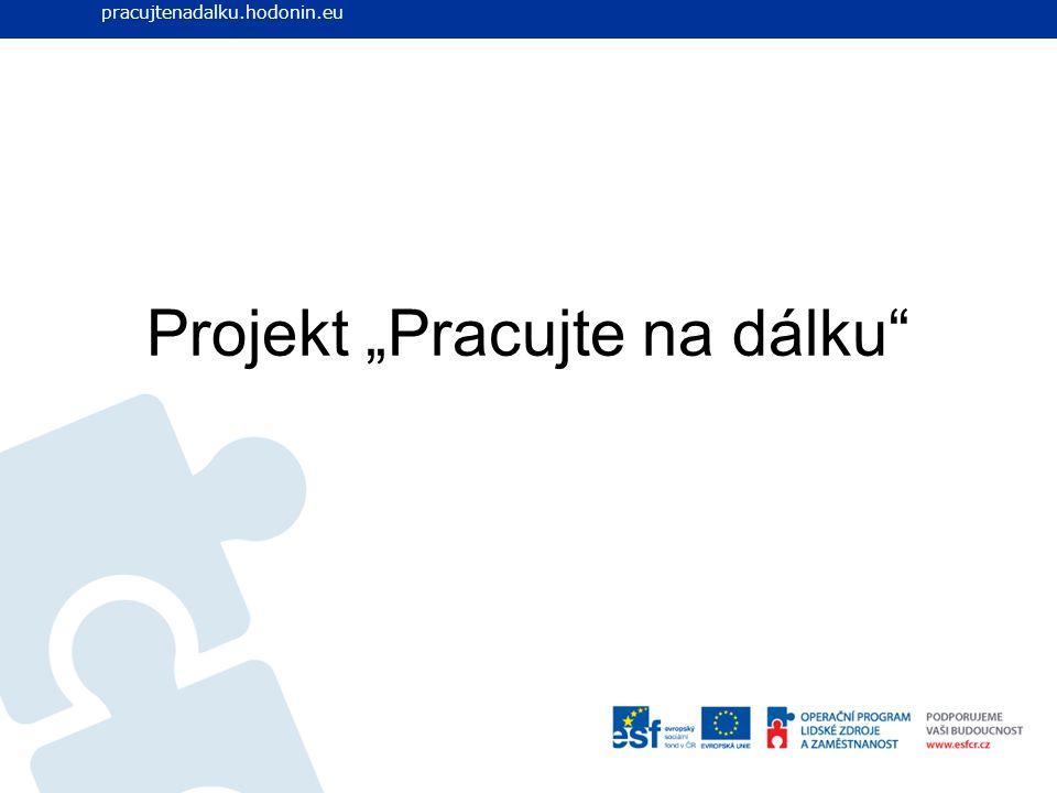 """Projekt """"Pracujte na dálku"""" www.pracujtenadalku.hodonin.eu pracujtenadalku.hodonin.eu"""