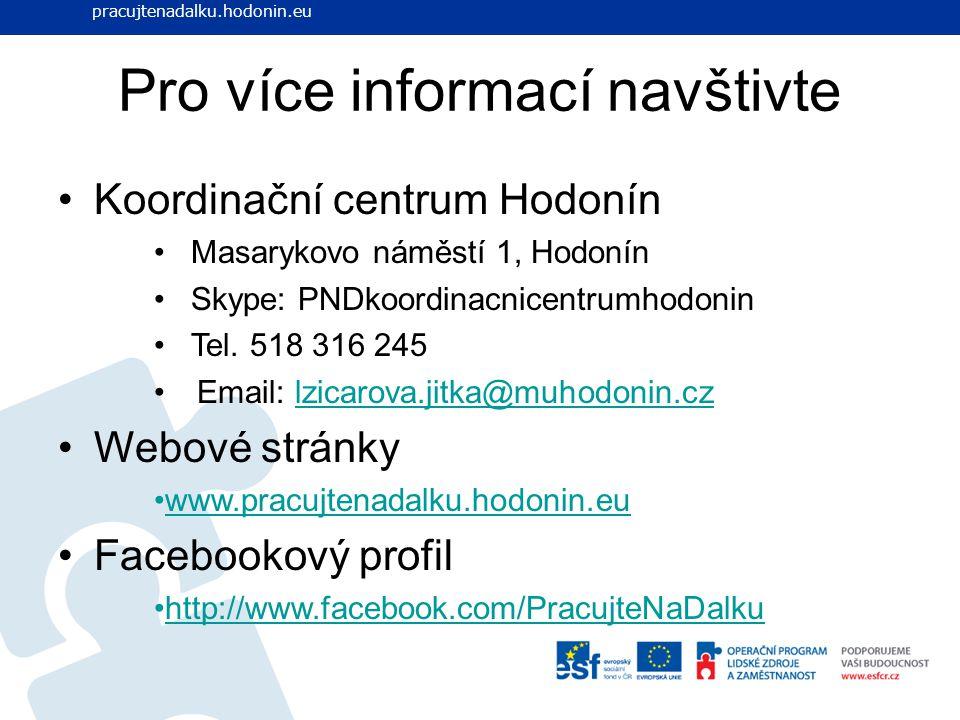 Pro více informací navštivte Koordinační centrum Hodonín Masarykovo náměstí 1, Hodonín Skype: PNDkoordinacnicentrumhodonin Tel. 518 316 245 Email: lzi