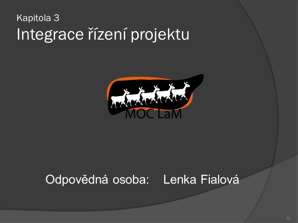 Kapitola 3 Integrace řízení projektu Odpovědná osoba:Lenka Fialová 10