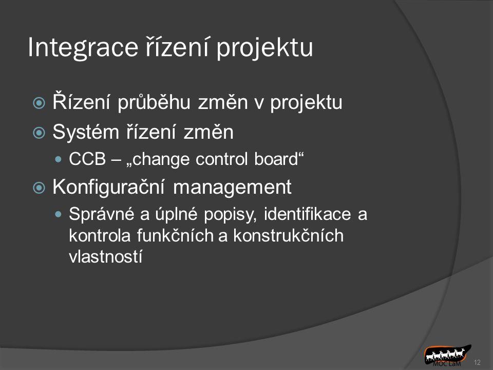 """Integrace řízení projektu  Řízení průběhu změn v projektu  Systém řízení změn CCB – """"change control board""""  Konfigurační management Správné a úplné"""