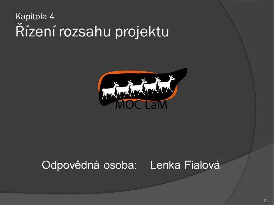 Kapitola 4 Řízení rozsahu projektu Odpovědná osoba:Lenka Fialová 13
