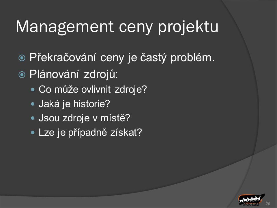 Management ceny projektu  Překračování ceny je častý problém.  Plánování zdrojů: Co může ovlivnit zdroje? Jaká je historie? Jsou zdroje v místě? Lze