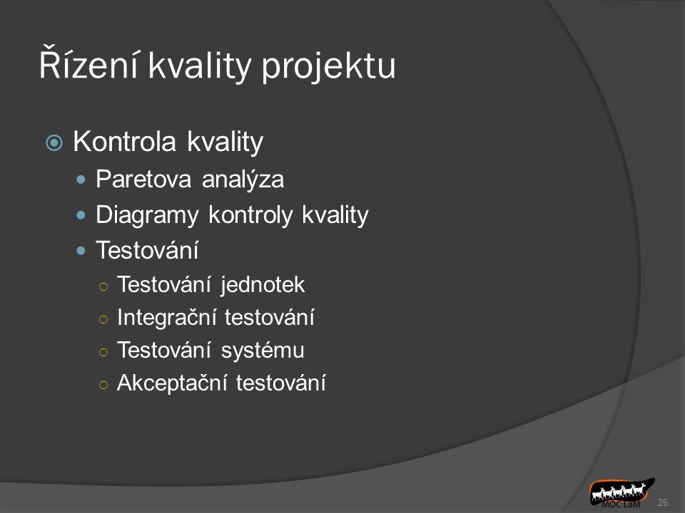 26 Řízení kvality projektu  Kontrola kvality Paretova analýza Diagramy kontroly kvality Testování ○ Testování jednotek ○ Integrační testování ○ Testo