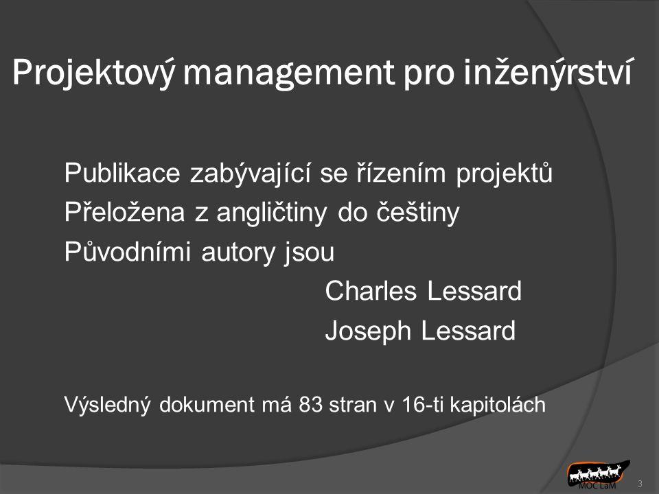 Projektový management pro inženýrství Publikace zabývající se řízením projektů Přeložena z angličtiny do češtiny Původními autory jsou Charles Lessard